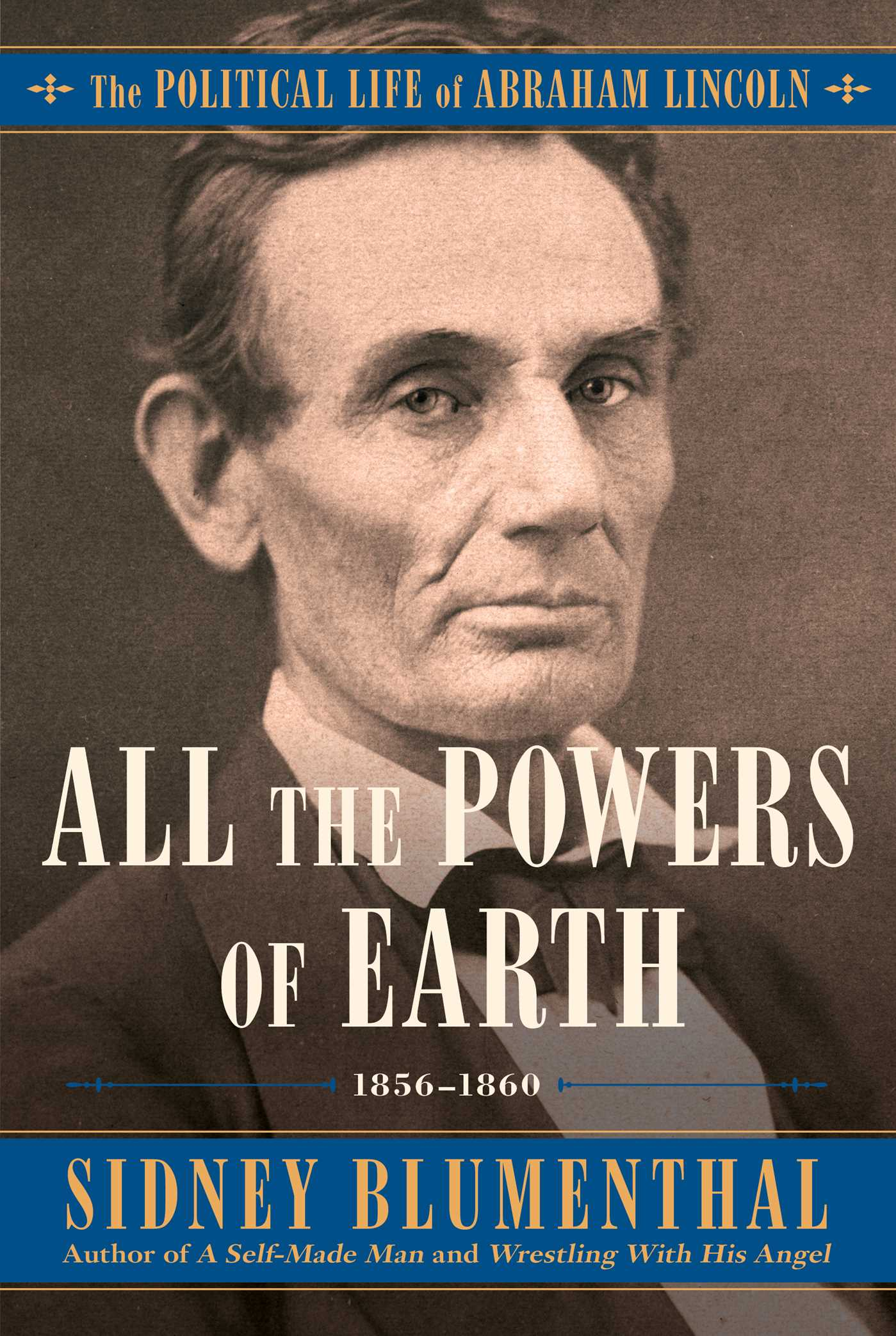 All the Powers of Earth: The Political Life of Abraham Lincoln Vol. III, 1856-1860
