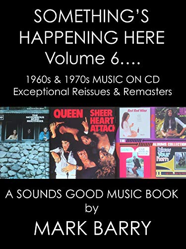 SOMETHING'S HAPPENING HERE Volume 6 - 1960s and 1970s MUSIC ON CD - Exceptional Reissues & Remasters... (Sounds Good Music Books)