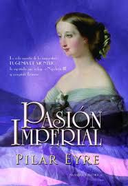Pasion Imperial: La Vida Secreta de La Emperatriz Eugenia de Montijo, La Espanola Que Sedujo a Napoleon III y Conquisto Francia