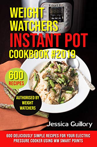 Weight Watchers Instant Pot Cookbook #2019: 600 Deliciously Simple Recipes for Your Electric Pressure Cooker using WW Smart Points