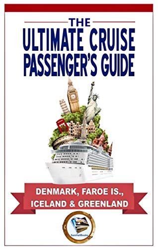 The Ultimate Cruise Passenger's Guide: DENMARK, FAROE IS., ICELAND, GREENLAND (The Ultimate Cruise P)assenger's Guide Book 4)