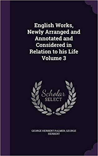 English Works, Newly Arranged and Annotated and Considered in Relation to His Life, Volume 3