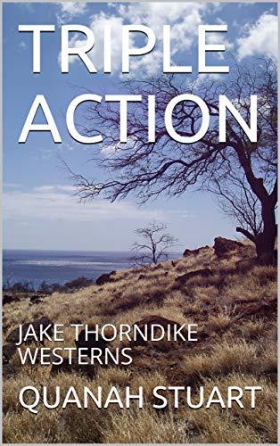 TRIPLE ACTION: JAKE THORNDIKE WESTERNS (JAKE THORNDIKE BOOKS Book 2)