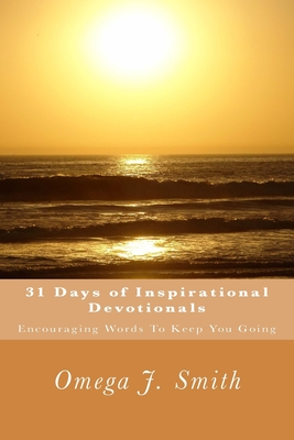 31 Days of Inspirational Devotionals: Encouraging Words To Keep You Going