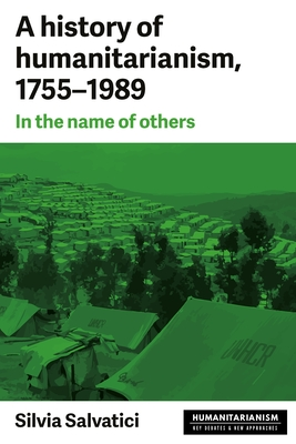 A history of humanitarianism, 1755-1989: In the name of others