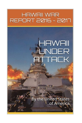 Hawaii Under Attack By The United States Of America: Hawaii War Report 2016-2017
