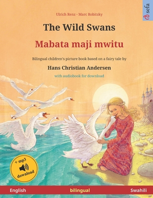 The Wild Swans - Mabata maji mwitu (English - Swahili). Based on a fairy tale by Hans Christian Andersen: Bilingual children's book, age 4-6 and up, with mp3 audiobook for download