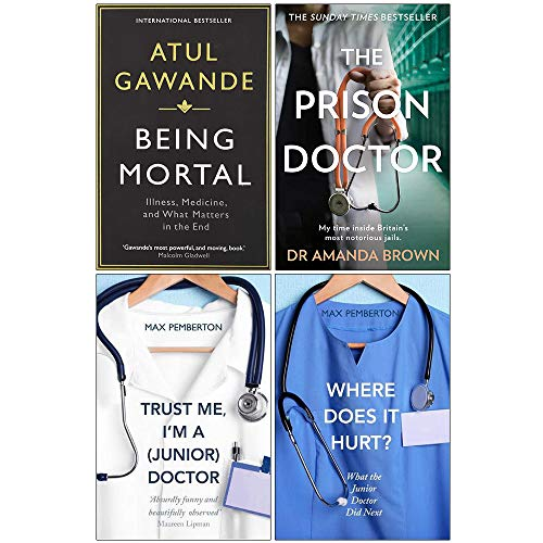 Being Mortal, The Prison Doctor, Trust Me Im a Junior Doctor, Where Does it Hurt 4 Books Collection Set