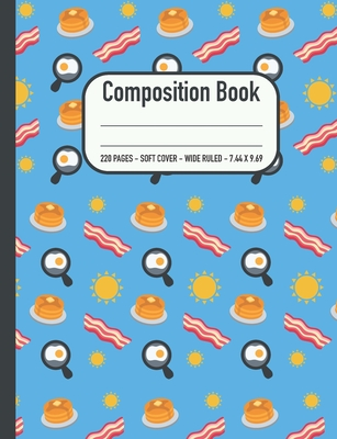 Composition Notebook: Breakfast Food Fried Egg Bacon Pancakes One Subject Blank SOFT Cover School Writing Book Wide Ruled 110 Sheets/220 Pages