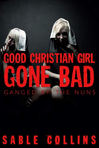 Good Christian Girl Gone Bad: Ganged by the Nuns