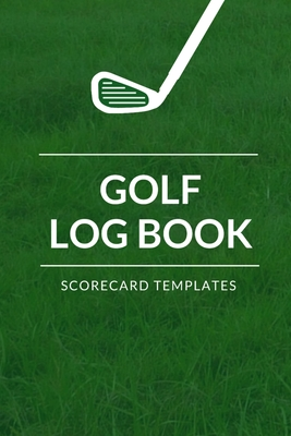 Golf Log Book Scorecard Templates: 6x9 - Track Your Game Stats I Scorecard Templates I Golf Golfer Gift I Record Log I Performance Tracking I Golfing Journal