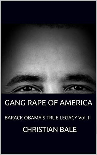 COMMUNIST RAPE OF AMERICA: BARACK OBAMA'S TRUE LEGACY Vol. II