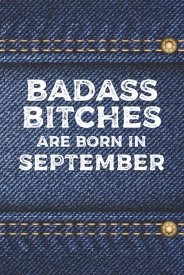 Badass Bitches Are Born In September: Funny Blank Lined Notebook Gift for Women and Birthday Card Alternative for Friend: Denim Jeans