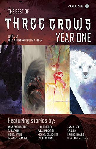 The Best of Three Crows: Year One: Anthology of Weird Science Fiction and Fantasy