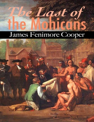 The Last of the Mohicans: James Fenimore Cooper