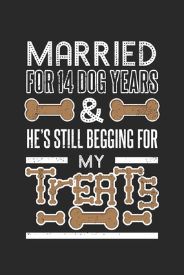 Married for 14 Dog Years & He's Still Begging: For My Treats ruled Notebook 6x9 Inches - 120 lined pages for notes, drawings, formulas - Organizer writing book planner diary