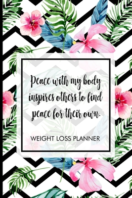 Peace with my body inspires others to find peace for their own.: Weight Loss Tracker to track your journey to being fit. Includes meal planner, shopping list, workout planner, progress tracker and many more.