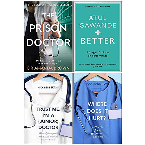 The Prison Doctor, Better, Trust Me Im a Junior Doctor, Where Does it Hurt 4 Books Collection Set