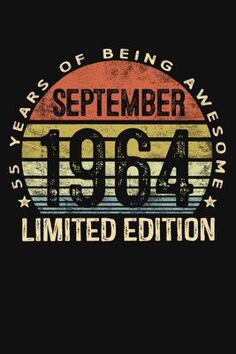 September 1964 Limited Edition 55 Years of Being Awesome: Fifty Five 55th Birthday Gifts Blank Lined Notebook 55 Yrs Old Bday Present Mom Dad Turning 25 Born In 1964 Anniversary Diary Fifty Fifth B-Day