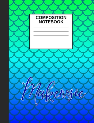 Makenzie Composition Notebook: Wide Ruled Composition Notebook Mermaid Scale for Girls Teens Journal for School Supplies - 110 pages 7.44x9.364