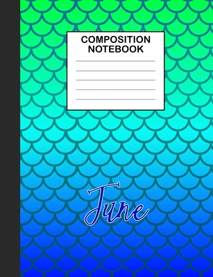 June Composition Notebook: Wide Ruled Composition Notebook Mermaid Scale for Girls Teens Journal for School Supplies - 110 pages 7.44x9.312