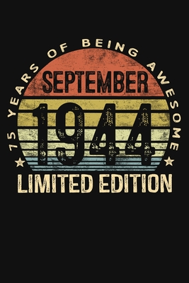 September 1944 Limited Edition 75 Years of Being Awesome: Seventy Five 75th Birthday Gifts Blank Lined Notebook 75 Yrs Old Bday Present Mom Dad Turning 25 Born In 1944 Anniversary Diary Seventy Fifth B-Day