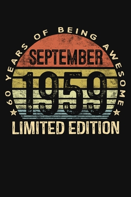 September 1959 Limited Edition 60 Years of Being Awesome: Sixty 60th Birthday Gifts Blank Lined Notebook 60 Yrs Old Bday Present Mom Dad Turning 60 Born In 1959 Anniversary Diary Sixtieth B-Day