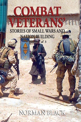 Combat Veterans' Stories of Small Wars and Nation Building: Volume 1