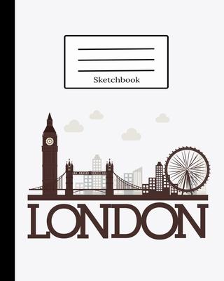 London Sketchbook: London Sketchbook: 100 pages 8x10, Sketching, Drawing and Creative Doodling. Notebook and Sketchbook to Draw and Journal (Workbook and Handbook)
