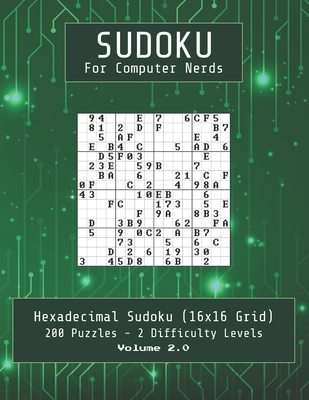 Sudoku for Computer Nerds: Hexadecimal 16x16 Sudoku for the Ultimate Logic Challenge - a Fun Gift for Geeks who Love Puzzles!