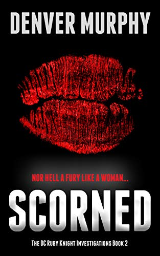 Scorned: thrilling murder, mystery and suspense fiction (The DC Ruby Knight Investigations Book 2)