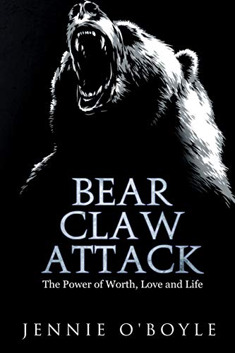 BEAR CLAW ATTACK: The Power of Worth, Love and LIFE
