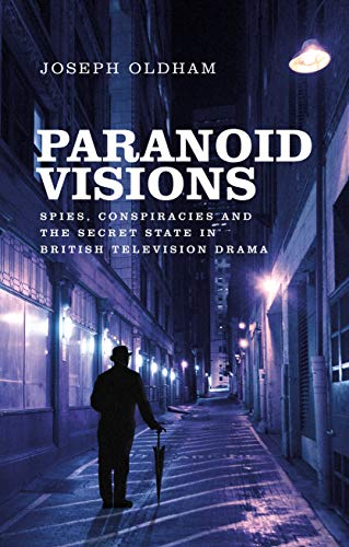 Paranoid visions: Spies, conspiracies and the secret state in British television drama