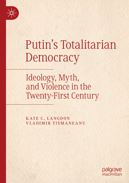 Putin's Totalitarian Democracy: Ideology, Myth, and Violence in the Twenty-First Century