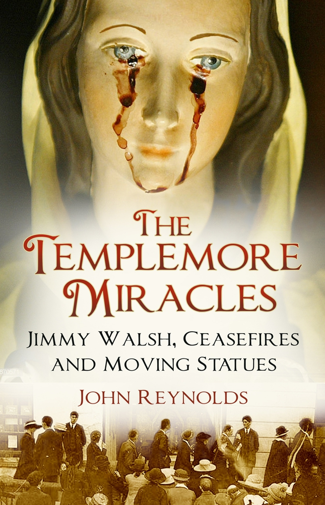 The Templemore Miracles: Jimmy Walsh, Ceasefires and Moving Statues