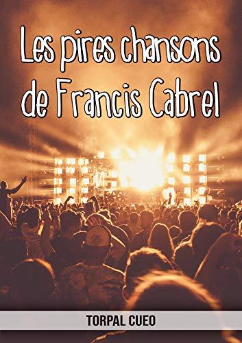 Les pires chansons de Francis Cabrel: Carnet fantaisie pour les fans du chanteur. Une idée cadeau originale pour une blague d'anniversaire sympa à homme, ... la description ci-dessous)