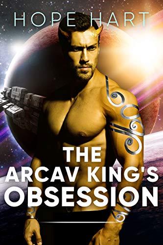 The Arcav King's Obsession (Arcav Alien Invasion #1, part 2)