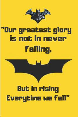 Our greatest glory is not In never falling but in rising everytime we fall: Dark Batman Superhero journal to write in ... for girl/women/ office /student / Unique, Motivational, Daily Note book (120 Pages, lined, 6 x 9 Inch )