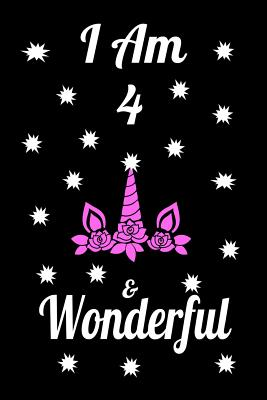 I AM 4 & Wonderful: Unicorn I am 4 & Wonderful Journal Notebook Activity Book perfect Happy Birthday gift for young girls, friend or coworker 6 x 9 blank lined paper 100 pages.