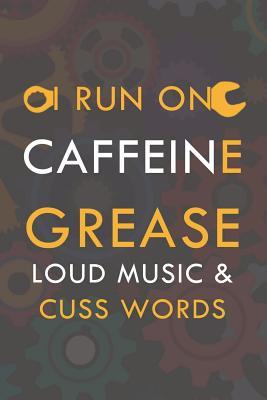 I Run On Caffeine Grease Loud Music & Cuss Words: Blank Lined Notebook ( Mechanic )
