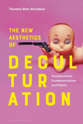 The New Aesthetics of Deculturation: Neoliberalism, Fundamentalism and Kitsch