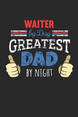 Waiter by Day, Greatest Dad by Night: 6x9 Funny Dot Grid Notebook or Journal for Co-Workers, Colleagues, Friends and Family Members who are Dads