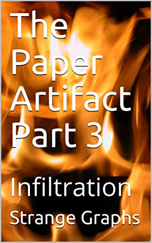 The Paper Artifact Part 3: Infiltration (The Artifact Series)