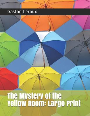 The Mystery of the Yellow Room: Large Print