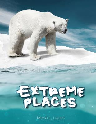 Extreme Places: Have you ever seem Extreme Places? You haven't? Explore one of the most fascinating habitats on Earth..If you have ever seem them.Then take a look inside this book...
