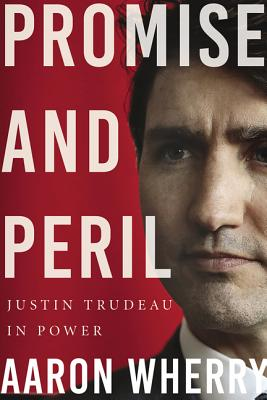 Promise and Peril: Justin Trudeau in Power