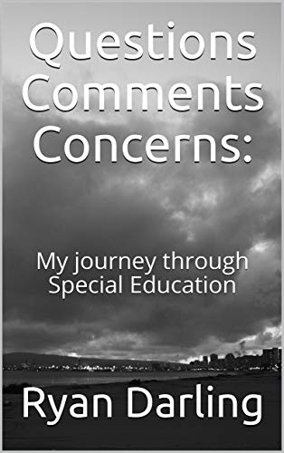 Questions Comments Concerns:: My Journey through Special Education