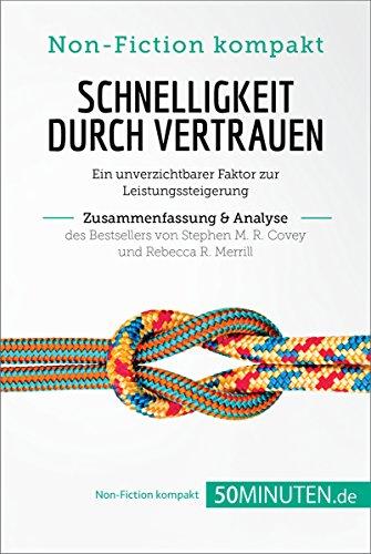 Schnelligkeit durch Vertrauen. Zusammenfassung & Analyse des Bestsellers von Stephen M. R. Covey und Rebecca R. Merrill: Ein unverzichtbarer Faktor zur ... (Non-Fiction kompakt)
