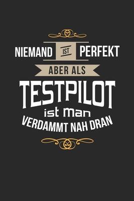 Niemand ist perfekt aber als Testpilot ist man verdammt nah dran: Notizbuch, lustiges Geschenk f�r einen Piloten, 6 x 9 Zoll (A5), kariert
