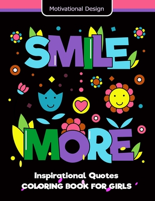 Smile More Inspirational Quotes Coloring Book For Girls: Short Quotes Design Cute, Relaxing, Inspiring, Coloring Books for Ages 2-4, 4-8, 9-12, Teen & Adults